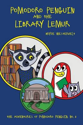 Pomodoro Penguin and the Library Lemur by Bryce Westervelt