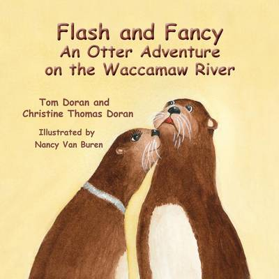 Flash and Fancy an Otter Adventure on the Waccamaw River by Christine Thomas Doran, Tom Doran