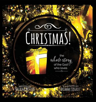Christmas the Whole Story of the God Who Loves by Natasha Metzler