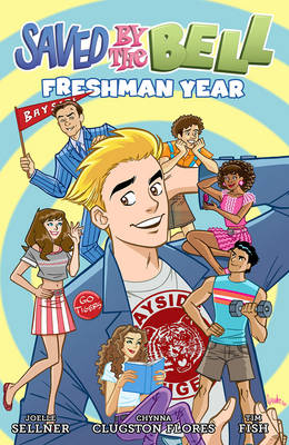 Saved by the Bell Freshman Year by Joelle Sellner, Chynna Clugston-Flores, Joe Flood, Tim Fish