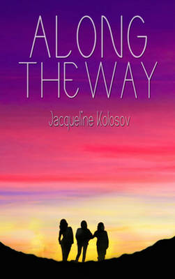 Along the Way Three Friends, 33 Days, and One Unforgettable Journey on the Camino de Santiago by Jacqueline Kolosov