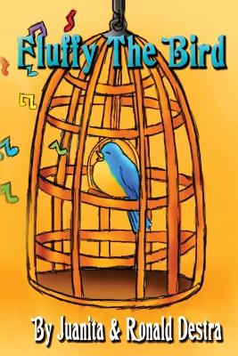 Fluffy the Bird by Ronald Destra, Juanita Destra