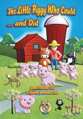 The Little Piggy Who Could... and Did by Janet Feduska Cole, Andrew Jonathan Cole