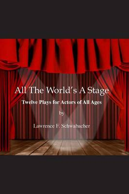 All the World's a Stage by Lawrence F Schwabacher
