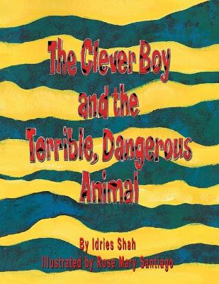 The Clever Boy and the Terrible, Dangerous Animal by Idries Shah