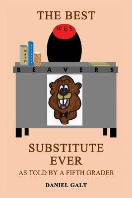 The Best Substitute Ever As Told by a Fifth Grader by Daniel Galt