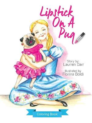 Lipstick on a Pug - Coloring Book by Laurren Darr