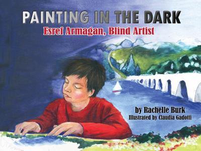Painting in the Dark Esref Armagan, Blind Artist by Rachelle Burk