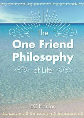 The One Friend Philosophy of Life by Emily C Hanlon