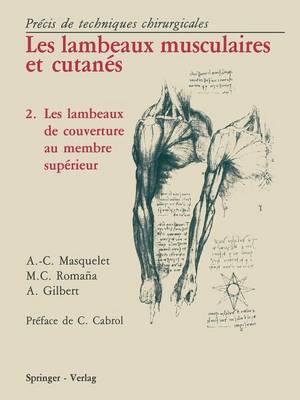 Les Lambeaux Musculaires et Cutanes Precis de techniques chirurgicales 2 Les lambeaux de couverture au membre superieur by Alain Charles Masquelet