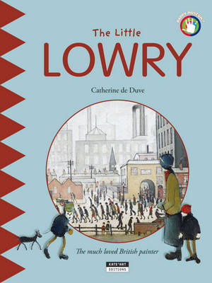 The Little Lowry The Much Loved British Painter by Catherine de Duve