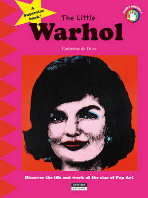 The Little Warhol Discover the Life and Art of the Star of Pop Art by Catherine de Duve