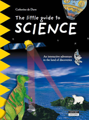 The Little Guide to Science An Interactive Adventure in the Land of Discoveries by Catherine de Duve