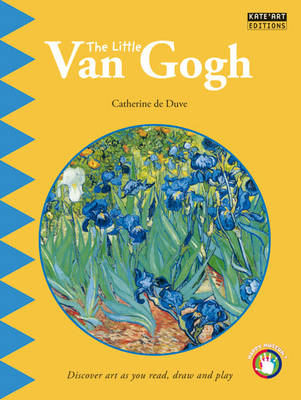 The Little Van Gogh A Journey into Colour by Catherine du Duve