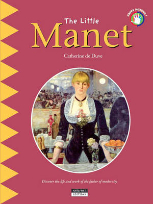 The Little Manet Discover the Life and Work of the Father of Modernity by Catherine du Duve