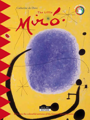 The Little Miro Dive into the Colourful Universe of the Famous Spanish Painter by Catherine du Duve