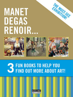 Gold Pack: Manet Degas Renoir 3 Fun Books to Help You Find Out More About Art! by Catherine du Duve