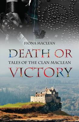 Death or Victory Tales of the Clan Maclean by Fiona Maclean