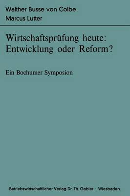 Wirtschaftsprufung Heute: Entwicklung Oder Reform? by Walther Busse Von Colbe