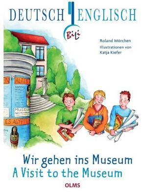 Visit to the Museum Deutsch-Englische Ausgabe. Ubersetzung ins Englische von Pauline Elsenheimer. by Roland Morchen