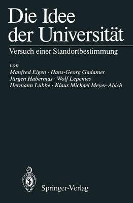 Die Idee der Universitat by Manfred Eigen, Hans-Georg Gadamer, Jurgen Habermas, Wolf Lepenies