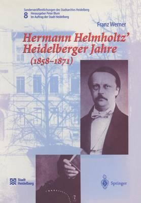 Hermann Helmholtz' Heidelberger Jahre (1858-1871) by Franz Werner