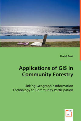 Applications of GIS in Community Forestry by Himlal Baral