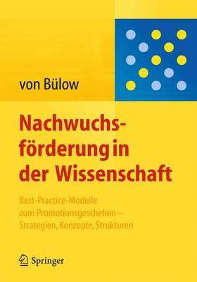 Nachwuchsforderung in der Wissenschaft Best-Practice-Modelle zum Promotionsgeschehen - Strategien, Konzepte, Strukturen by Isolde Bulow