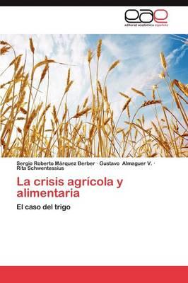 La Crisis Agricola y Alimentaria by Sergio Roberto M Rquez Berber, Gustavo Almaguer V, Rita Schwentessius