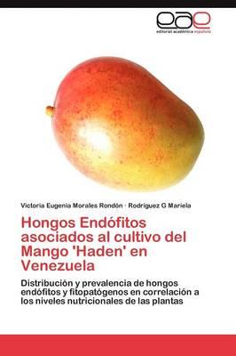 Hongos Endofitos Asociados Al Cultivo del Mango 'Haden' En Venezuela by Victoria Eugenia Morales Rond N, Rodr Guez G Mariela, Rodriguez G Mariela