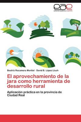 El Aprovechamiento de La Jara Como Herramienta de Desarrollo Rural by Beatriz Rocamora Montiel, David B L Pez Lluch, David B Lopez Lluch