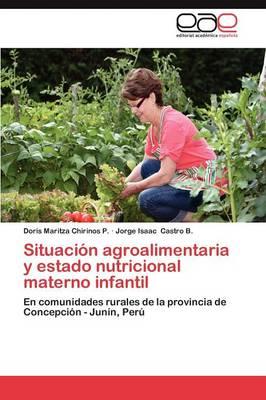Situacion Agroalimentaria y Estado Nutricional Materno Infantil by Doris Maritza Chirinos P, Jorge Isaac Castro B