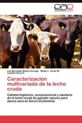 Caracterizacion Multivariada de La Leche Cruda by Luz Mercedes Botero Arango, Melba L Vertel M, Lisbeth Fl Rez P