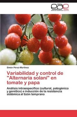 Variabilidad y Control de Alternaria Solani En Tomate y Papa by Sim N P Rez-Mart Nez, Simon Perez-Martinez
