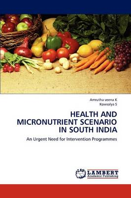 Health and Micronutrient Scenario in South India by Amrutha Veena K, Kowsalya S