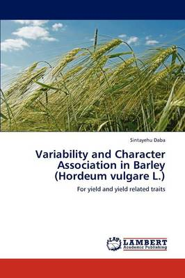 Variability and Character Association in Barley (Hordeum Vulgare L.) by Sintayehu Daba