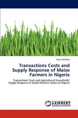 Transactions Costs and Supply Response of Maize Farmers in Nigeria by Joana Oladejo
