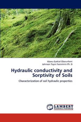 Hydraulic Conductivity and Sorptivity of Soils by Idowu Ezekiel Olorunfemi, Johnson Toyin Fasinmirin Ph D