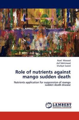 Role of Nutrients Against Mango Sudden Death by Asad Masood, Asif Mehmood, Shafqat Saeed