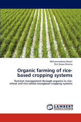 Organic Farming of Rice-Based Cropping Systems by Mohammadreza Davari, Shri Niwas Sharma