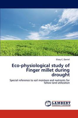 Eco-Physiological Study of Finger Millet During Drought by Elcey C Daniel