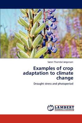 Examples of Crop Adaptation to Climate Change by S Ren Thorndal J Rgensen, Soren Thorndal Jorgensen