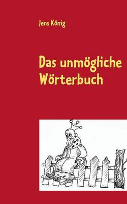 Das Unmogliche Worterbuch by Jens Konig
