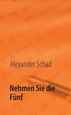 Nehmen Sie Die Funf by Alexander Schad