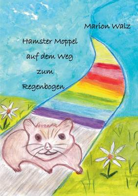 Hamster Moppel Auf Dem Weg Zum Regenbogen by Marion Walz