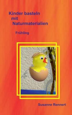 Kinder Basteln Mit Naturmaterialien by Susanne Rennert