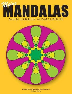 Meine Mandalas - Mein Cooles Ausmalbuch - Wunderschone Mandalas Zum Ausmalen by Andreas Abato
