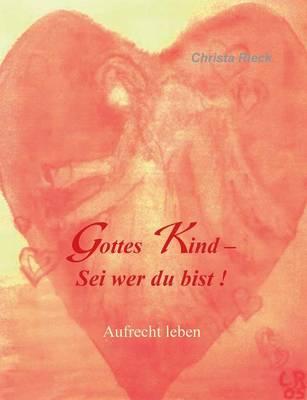 Gottes Kind - SEI Wer Du Bist by Christa Rieck