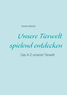 Unsere Tierwelt Spielend Entdecken by Karina Meinel