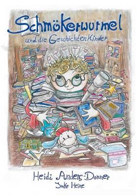 Schmokerwurmel Und Die Geschichtenkinder by Heidi Anders-Donner